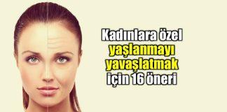 Kadınlara yaşlanmayı yavaşlatmak için 16 öneri