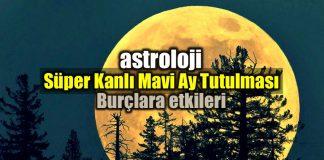Astroloji: Süper Kanlı Mavi Ay tutulması burç yorumları