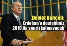 Bahçeli: Erdoğan desteğimiz 2019 ile sınırlı kalmayacak