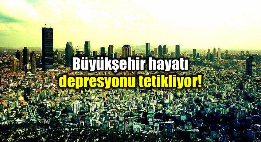 Büyük şehir hayatı depresyon ve kaygıyı artırıyor! istanbul ankara izmir bursa adana