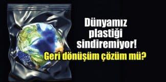 Dünya plastiği sindiremiyor! Geri dönüşüm çözüm mü?