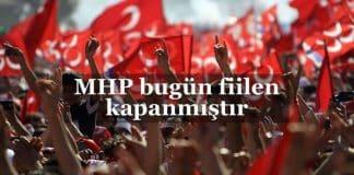 2019 seçimleri devlet bahçeli Milliyetçi Hareket Partisi (MHP) fiilen kapanmıştır!