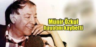 Münir Özkul 93 yaşında hayatını kaybetti