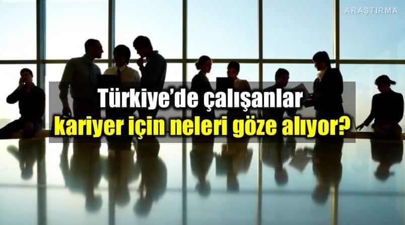 Türkiye de çalışanlar kariyerde yükselmek için neleri göze alıyor kariyer iş