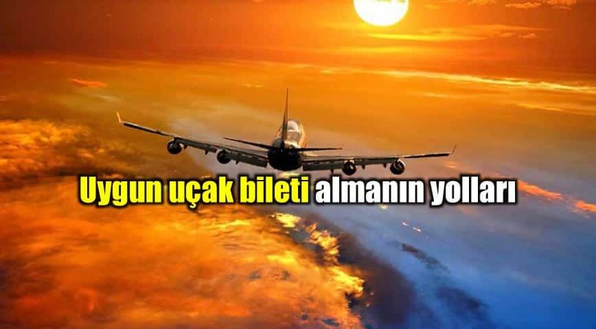Uygun uçak bileti almanın yolları!