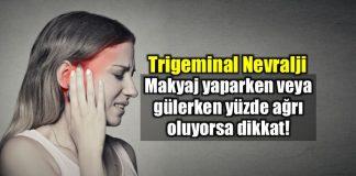Yüz ağrısı Trigeminal Nevralji nedir?
