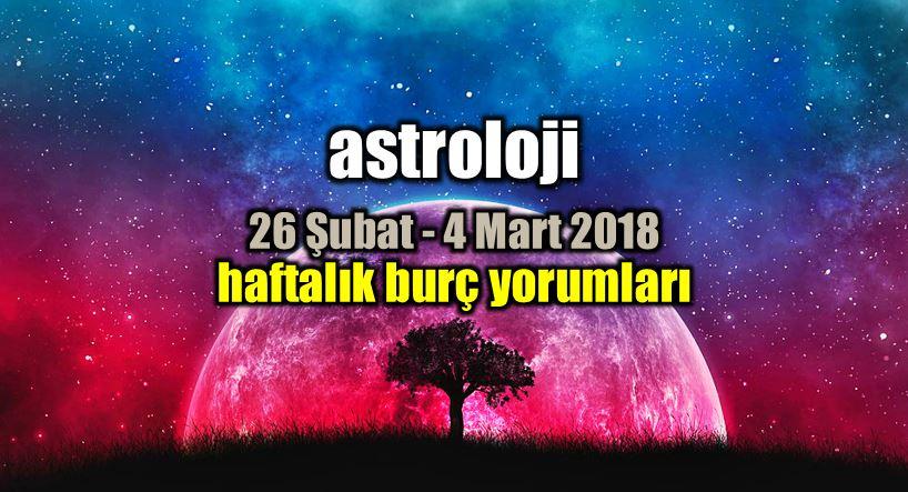 Astroloji: 26 Şubat - 4 Mart 2018 haftalık burç yorumları