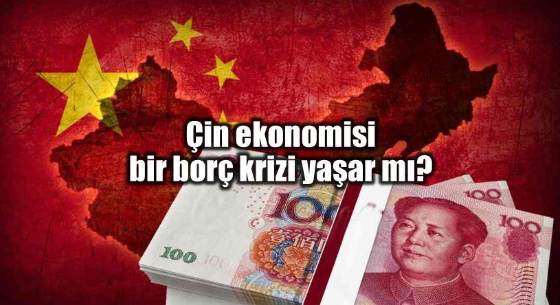 Çin borç krizi yaşar mı? Etkisi ne olur?