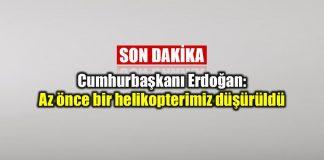 Cumhurbaşkanı Erdoğan: Bir helikopterimiz düşürüldü