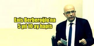 enis berberoğlu chp milletvekili hapis cezası mit tırları davası