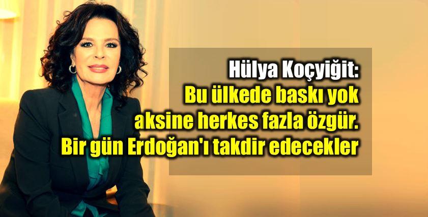 Hülya Koçyiğit: bu ülkede baskı yok herkes fala özgür bir gün herkes Erdoğan'ı takdir edecek