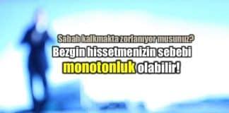 Monotonluk sabah kalkmayı zorlaştırıyor! monotonluk nedir monoton yaşam