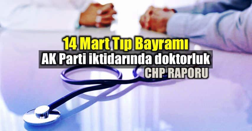14 Mart Tıp Bayramı: AK Parti akp iktidarında doktorluk raporu