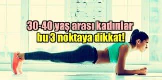 30-40 yaş arası kadınlar bu 3 noktaya dikkat!