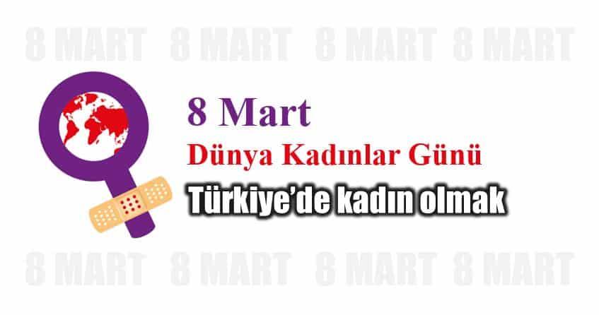8 Mart Dünya Kadınlar Günü: Türkiye'de kadın olmak ne demek?