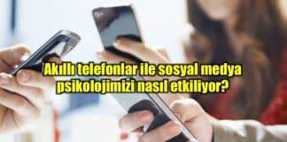 Akıllı telefon ve sosyal medya kullanımı psikolojiyi nasıl etkiliyor?