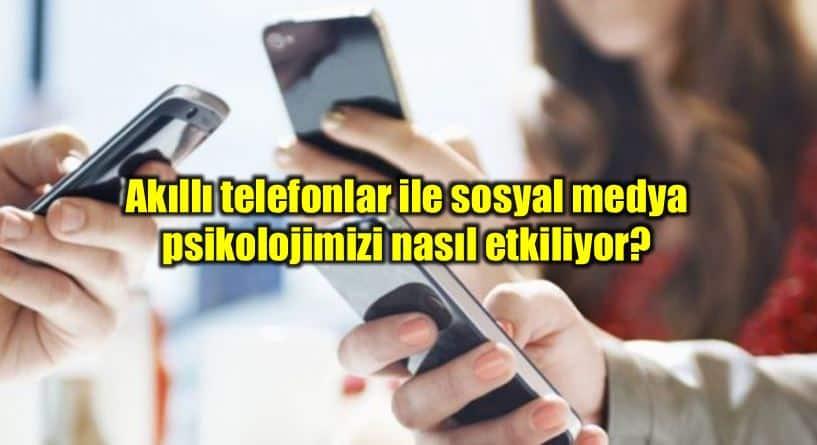 Akıllı telefonlar ve sosyal medya kullanımı psikolojiyi nasıl etkiliyor?