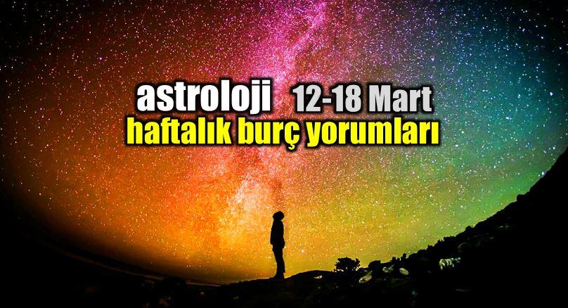 Astroloji: 12 - 18 Mart 2018 haftalık burç yorumları