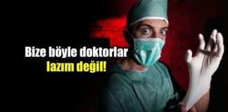 Bize böyle doktorlar lazım değil!