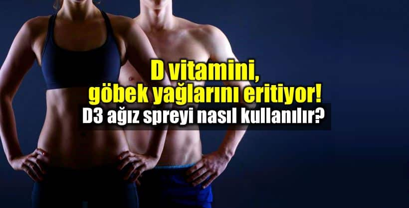 D vitamini göbek yağlarını eritiyor: D3 dil altı ağız spreyi nasıl kullanılır?