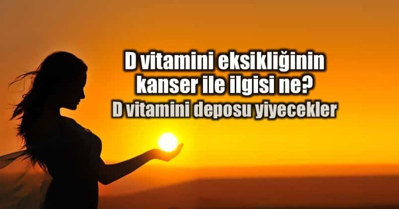 D vitamini eksikliği kanser ile ilgisi ne? D vitamini deposu yiyecekler