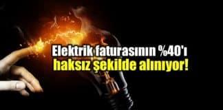 Elektrik faturasının yüzde 40 ı haksız şekilde vatandaştan alınıyor!