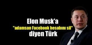Elon Musk adamsan Facebook hesabını sil diyen Türk