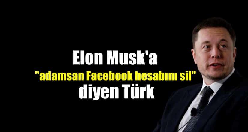 Elon Musk adamsan spacex Facebook hesabını sil diyen Türk