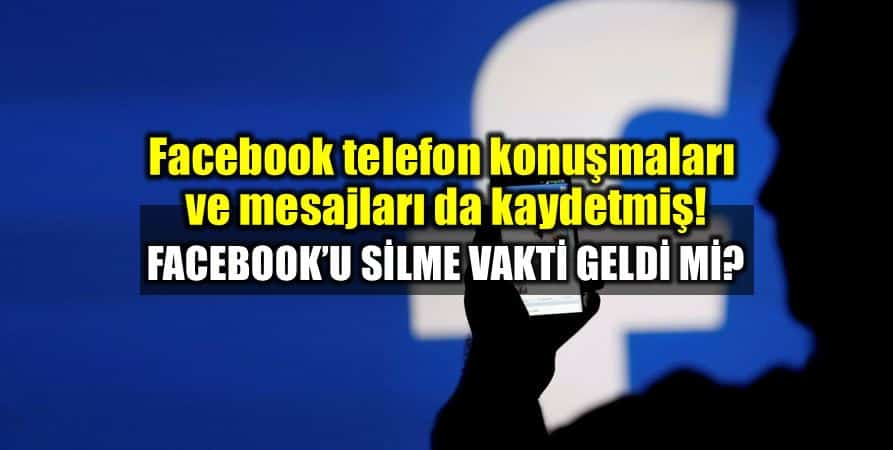 Facebook cep telefonu konuşmaları ve mesajları da kaydetmiş!