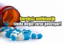Gereksiz antibiyotik kullanımı fayda değil zarar getiriyor!
