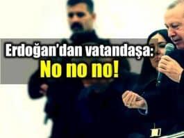 Sen getirdin reis diyen vatandaşa Erdoğan yanıt: No no no!