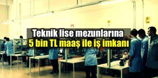 Teknik lise mezunlarına 5 bin TL maaş ile iş imkanı