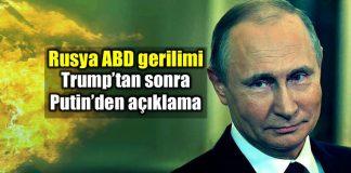 ABD - Rusya gerilimi: Trump'ın ardından Putin açıklama yaptı