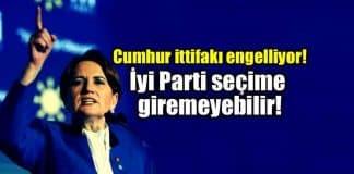 AK Parti ve MHP engelliyor: İyi Parti seçime giremeyebilir!