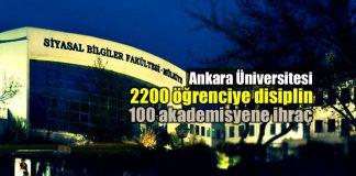 Ankara Üniversitesi 3 yılda 2200 öğrenciye disiplin cezası 100 akademisyen ihraç