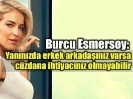 Burcu Esmersoy: Yanınızda erkek arkadaşınız varsa cüzdana ihtiyacınız olmayabilir