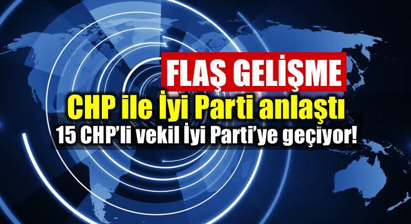 CHP ile iyi Parti anlaştı: CHP'den 15 milletvekili İyi Parti'ye geçiyor