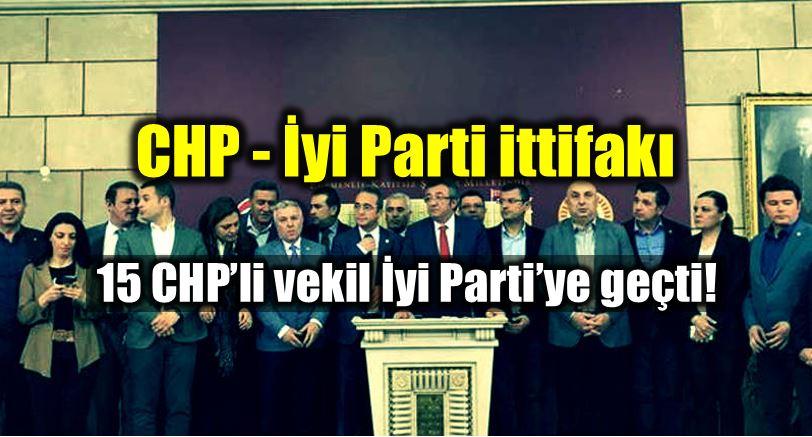 CHP - İyi Parti ittifakı: CHP'den 15 milletvekili İyi Parti'de!