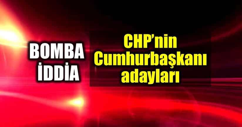 Bomba iddia: CHP nin Cumhurbaşkanı adayları