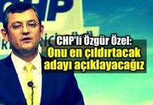 CHP Özgür Özel: Onu en çıldırtacak adayı açıklayacağız!