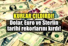Dolar Euro Sterlin yine rekor kırdı! yükselmeye devam eder mi