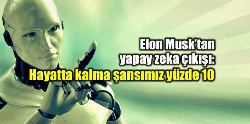 Elon Musk yapay zeka uyarısı: Ölümsüz diktatör!