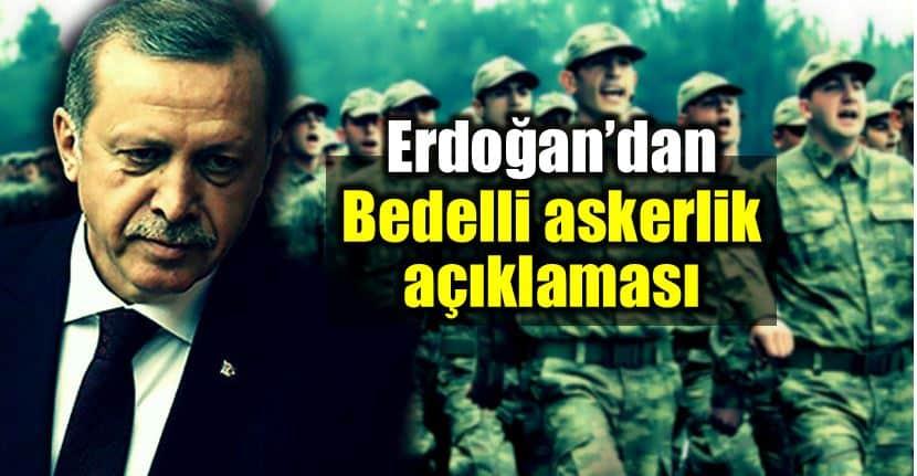 Cumhurbaşkanı Erdoğan bedelli askerlik açıklaması