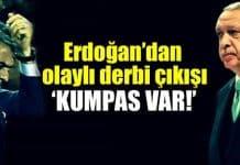 Recep Tayyip Erdoğan Fenerbahçe - Beşiktaş derbisi yorumu: Kumpas var!
