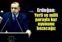 Erdoğan: Milli ve yerli para ile kur oyununu bozacağız