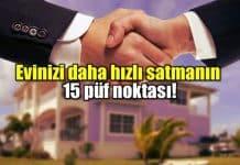 Ev satışı püf noktaları: Hızlı konut alım satımı için 15 yol