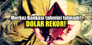 Merkez Bankası dolar tahmini tutmadı: Dolar yine rekor kırdı!