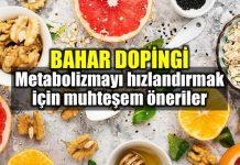 Metabolizmayı hızlandırmak için bahar dopingi öneriler