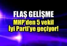MHP den 5 milletvekili İyi Parti ye geçiyor!