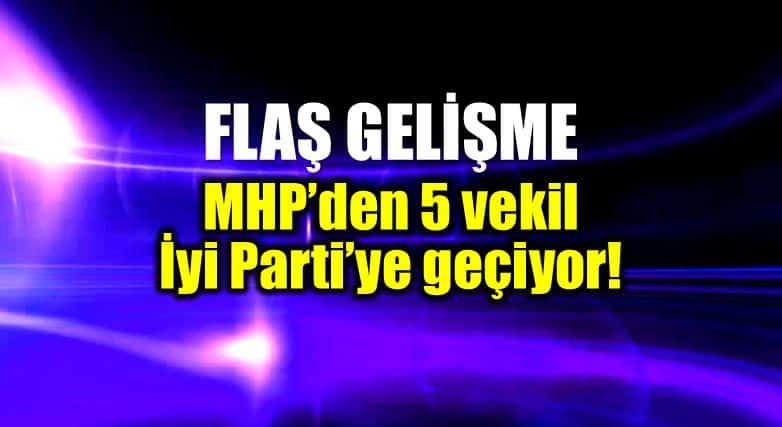 MHP den 5 milletvekili iyi Parti ye geçiyor!